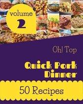 Oh! Top 50 Quick Pork Dinner Recipes Volume 2