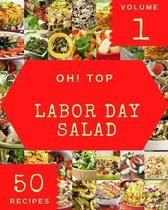 Oh! Top 50 Labor Day Salad Recipes Volume 1