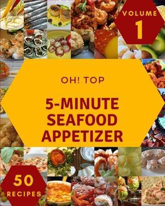 Oh! Top 50 5-Minute Seafood Appetizer Recipes Volume 1