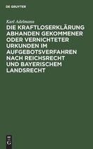 Die Kraftloserklarung abhanden gekommener oder vernichteter Urkunden im Aufgebotsverfahren nach Reichsrecht und bayerischem Landsrecht