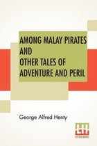 Among Malay Pirates And Other Tales Of Adventure And Peril