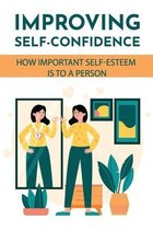 Improving Self-Confidence: How Important Self-Esteem Is To A Person