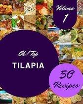 Oh! Top 50 Tilapia Recipes Volume 1