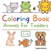 Coloring Book Animals For Toddlers: Ages 1-4 Easy and Fun Educational Coloring Pages of Animals for Little Kids