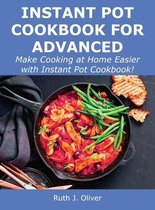 Instant Pot Cookbook for Advanced: Make Cooking at Home Easier with Instant Pot Cookbook!
