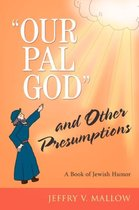 Our Pal God  and Other Presumptions