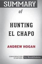 Summary of Hunting El Chapo by Andrew Hogan