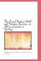 The Second Book of Words and Dictation Exercises, Or, Advanced Lessons in Spelling