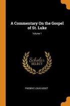 A Commentary on the Gospel of St. Luke; Volume 1