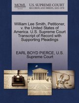 William Lee Smith, Petitioner, V. the United States of America. U.S. Supreme Court Transcript of Record with Supporting Pleadings
