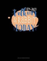 I'm Only Talking to My Rabbit Today