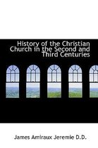 History of the Christian Church in the Second and Third Centuries
