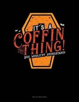 It's a Coffin Thing! You Would'nt Understand!