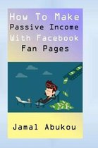 How to Make Passive Income with Facebook Fan Pages
