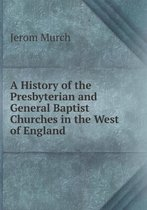A History of the Presbyterian and General Baptist Churches in the West of England