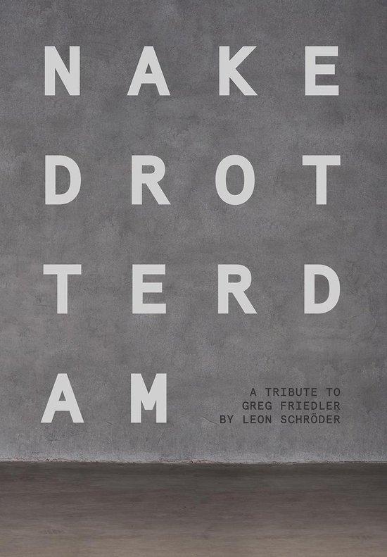 Naked Rotterdam - A Tribute To Greg Friedler - Leon Schröder |