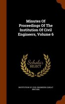 Minutes of Proceedings of the Institution of Civil Engineers, Volume 6