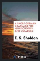A Short German Grammar for High Schools and Colleges