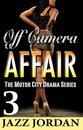 Off Camera Affair 3 (The Motor City Drama Series)