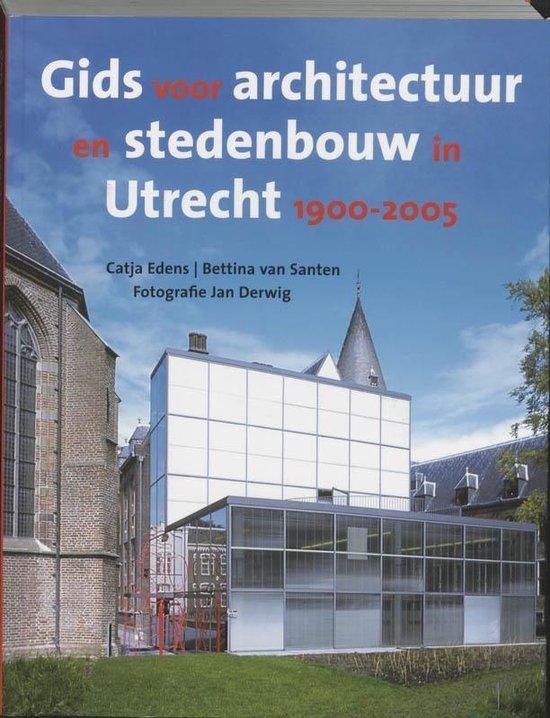 Gids voor architectuur en stedenbouw in Utrecht 1900-2005 - Catja Edens  