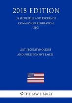 Lost Securityholders and Unresponsive Payees (Us Securities and Exchange Commission Regulation) (Sec) (2018 Edition)