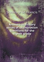 Answers to History Series of Examination Questions for the Eighth Grade