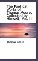 The Poetical Works of Thomas Moore, Collected by Himself; Vol. III