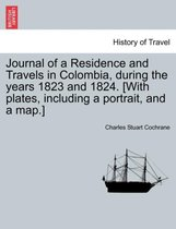 Journal of a Residence and Travels in Colombia, During the Years 1823 and 1824. [With Plates, Including a Portrait, and a Map.] Vol. II