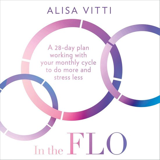 Boek cover In the FLO: A 28-day plan working with your monthly cycle to do more and stress less van Alisa Vitti (Onbekend)