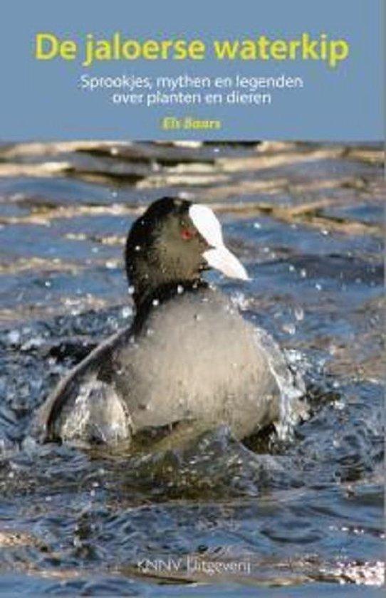 De jaloerse waterkip. Sprookjes, mythe en legenden over planten en dieren - Els Baars |
