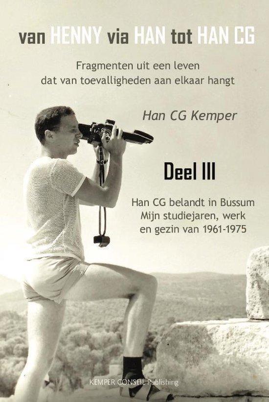 Van Henny via Han tot Han CG deel III Han CG belandt in Bussum, mijn studiejaren, werken en gezin 1961 - 1975 - Han C.G. Kemper  