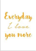 Tekst poster Everyday I love you more DesignClaud - Geel - A4 + Fotolijst wit