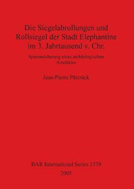 Die Siegelabrollungen und Rollsiegel der Stadt Elephantine im 3. Jahrtausend v. Chr.