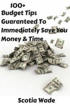 100+ Budget Tips Guaranteed to Immediately Save You Money & Time