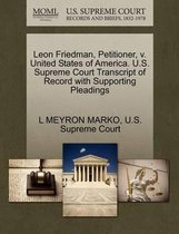 Leon Friedman, Petitioner, V. United States of America. U.S. Supreme Court Transcript of Record with Supporting Pleadings