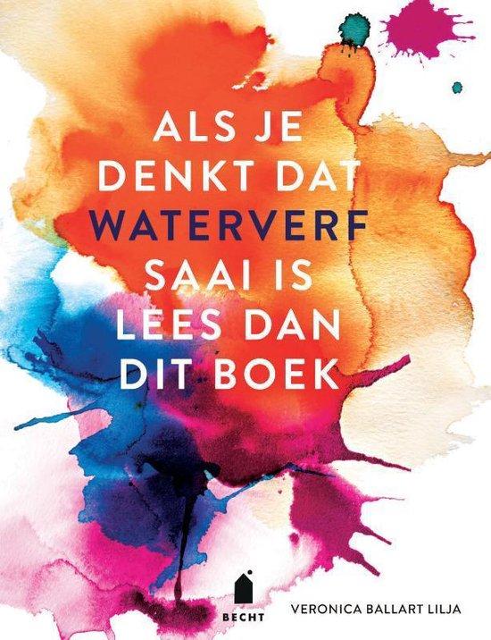 Als je denkt dat waterverf saai is lees dan dit boek - Veronica Ballart Lilja  