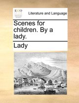 Scenes for Children. by a Lady