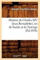 Histoire de Charles XIV (Jean Bernadotte), Roi de Su de Et de Norv ge ( d.1838)