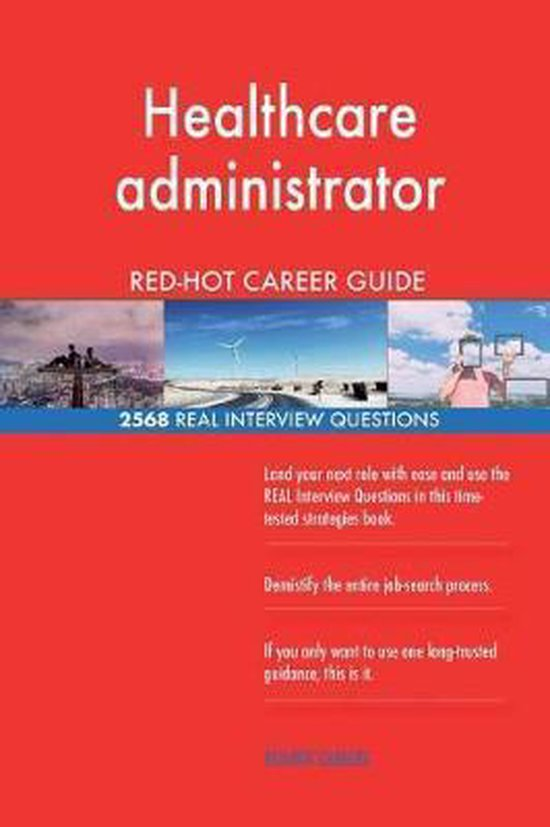 Healthcare Administrator Red-Hot Career Guide; 2568 Real Interview Questions