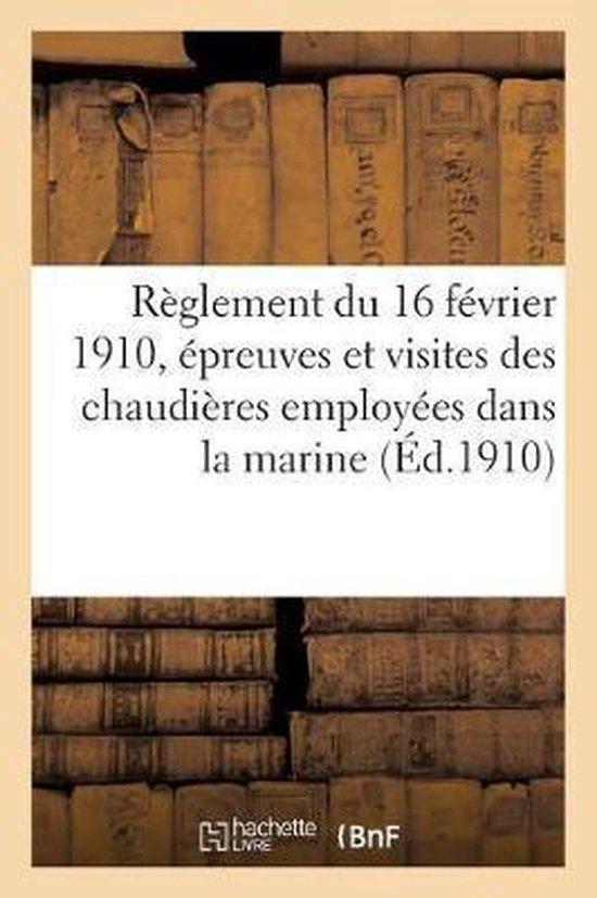 Reglement du 6 fevrier 1910relatif aux epreuves et aux visites a faire subir aux chaudieres