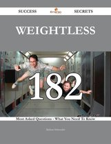 Omslag Weightless 182 Success Secrets - 182 Most Asked Questions on Weightless - What You Need to Know