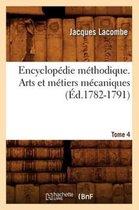 Encyclopedie methodique. Arts et metiers mecaniques. Tome 4 (Ed.1782-1791)