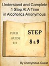 Steps 8 and 9: Understand and Complete One Step At A Time in Recovery with Alcoholics Anonymous