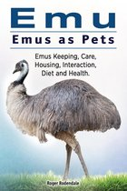 Omslag Emu. Emus as Pets. Emus Keeping, Care, Housing, Interaction, Diet and Health