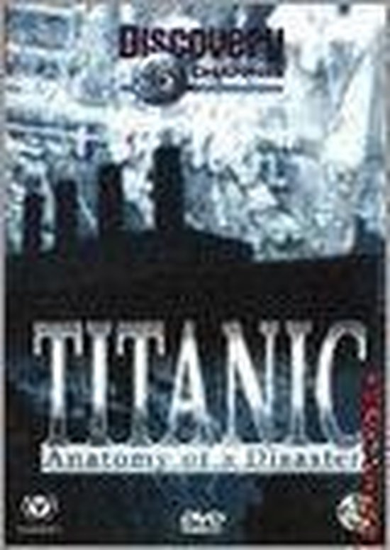 Titanic, Anatomy Of A Disaster