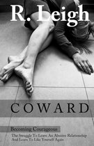 COWARD: Becoming Courageous: The Struggle to Leave an Abusive Relationship and Learn to Like Yourself Again