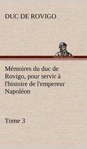 Memoires du duc de Rovigo, pour servir a l'histoire de l'empereur Napoleon, Tome 3