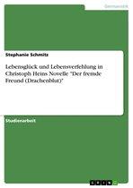 Lebensglück und Lebensverfehlung in Christoph Heins Novelle 'Der fremde Freund (Drachenblut)'