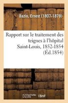 Rapport sur le traitement des teignes a l'hopital Saint-Louis, 1852-1854
