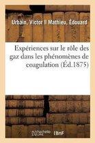 Experiences sur le role des gaz dans les phenomenes de coagulation